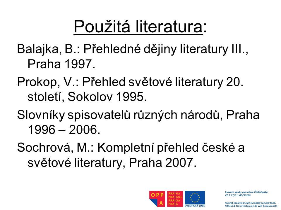 Použitá literatura: Balajka, B.: Přehledné dějiny literatury III., Praha 1997.