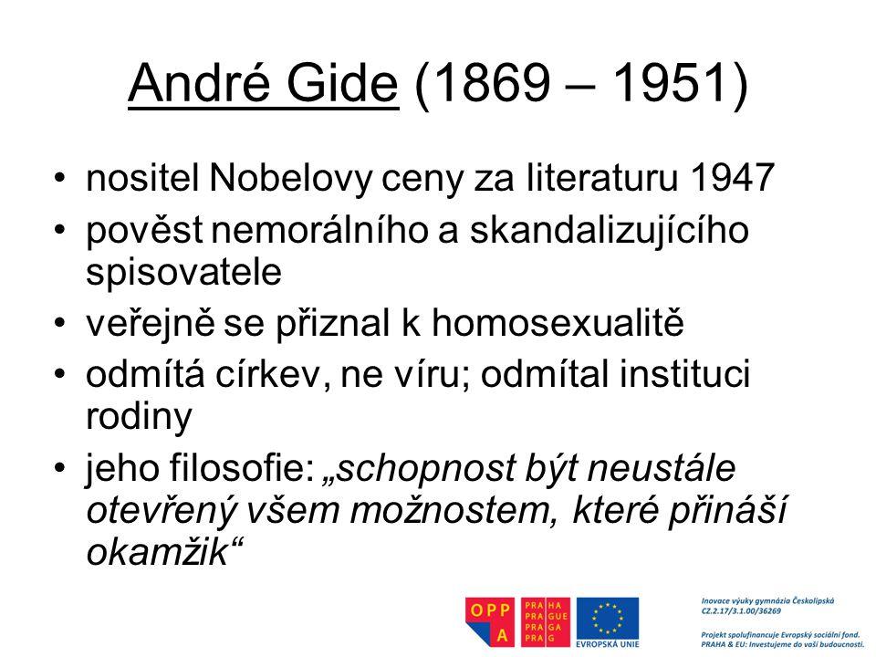 """André Gide (1869 – 1951) nositel Nobelovy ceny za literaturu 1947 pověst nemorálního a skandalizujícího spisovatele veřejně se přiznal k homosexualitě odmítá církev, ne víru; odmítal instituci rodiny jeho filosofie: """"schopnost být neustále otevřený všem možnostem, které přináší okamžik"""