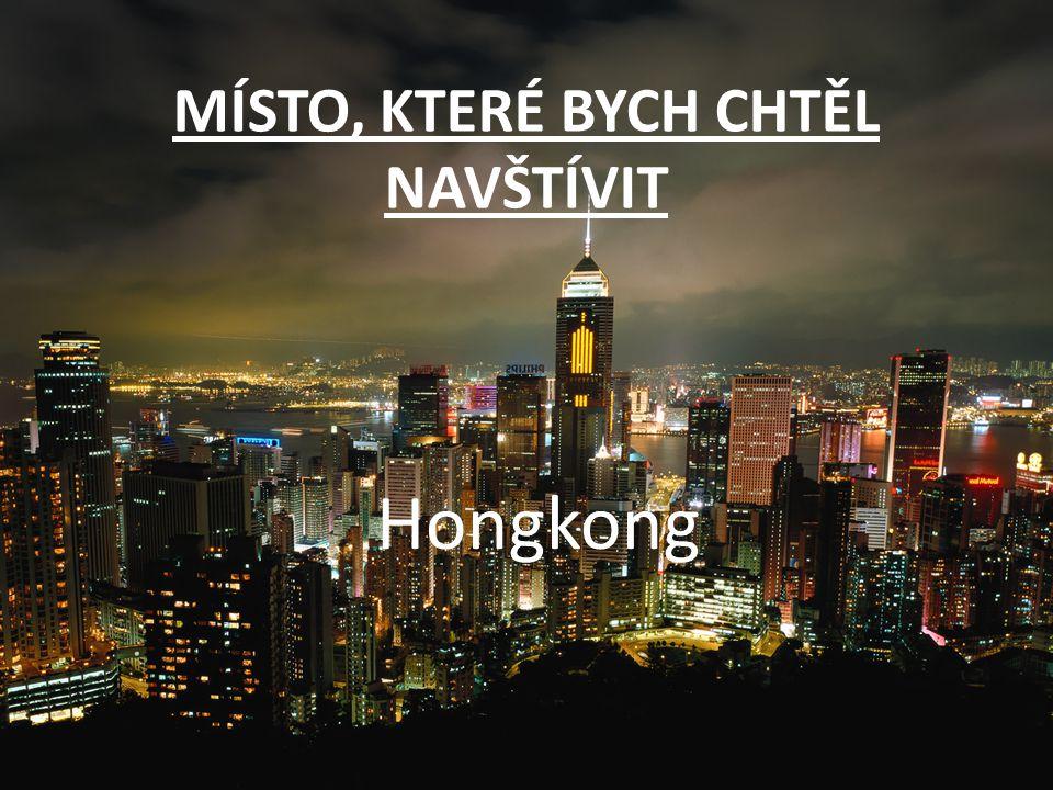 MÍSTO, KTERÉ BYCH CHTĚL NAVŠTÍVIT Hongkong