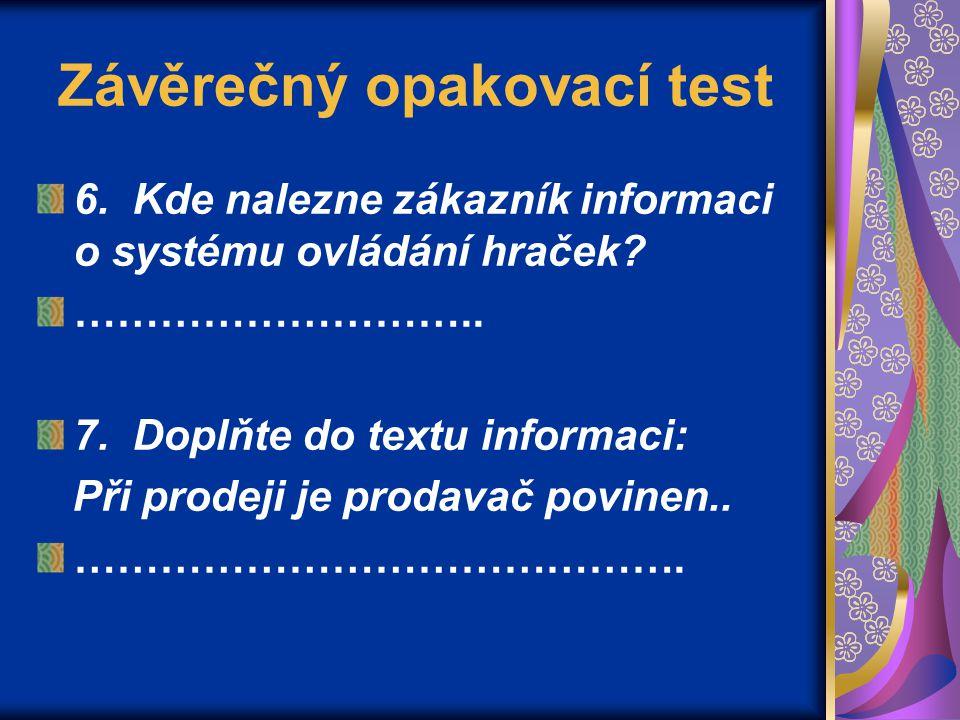 Závěrečný opakovací test 6. Kde nalezne zákazník informaci o systému ovládání hraček? ……………………….. 7. Doplňte do textu informaci: Při prodeji je prodav