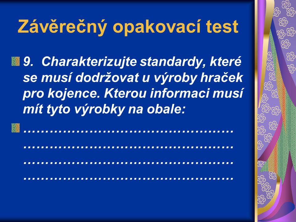 Závěrečný opakovací test 9. Charakterizujte standardy, které se musí dodržovat u výroby hraček pro kojence. Kterou informaci musí mít tyto výrobky na