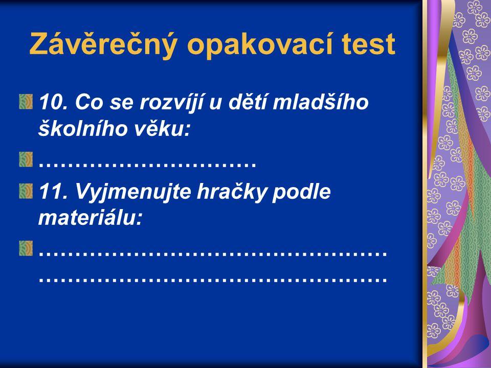 Závěrečný opakovací test 10.Co se rozvíjí u dětí mladšího školního věku: ………………………… 11.