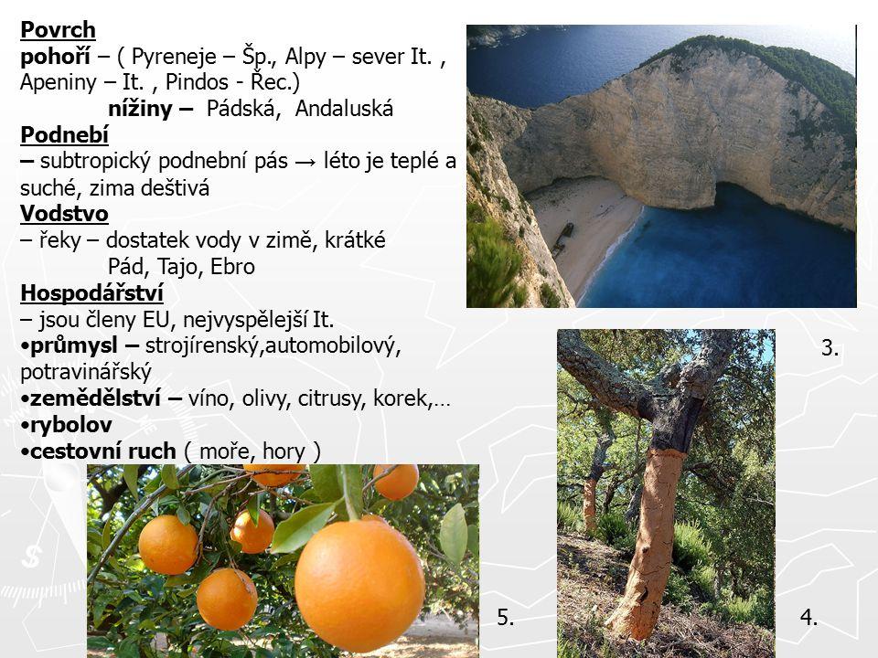 Povrch pohoří – ( Pyreneje – Šp., Alpy – sever It., Apeniny – It., Pindos - Řec.) nížiny – Pádská, Andaluská Podnebí – subtropický podnební pás → léto