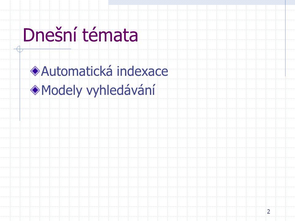 2 Dnešní témata Automatická indexace Modely vyhledávání