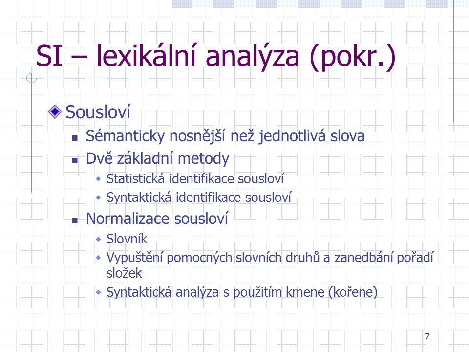 7 SI – lexikální analýza (pokr.) Sousloví Sémanticky nosnější než jednotlivá slova Dvě základní metody  Statistická identifikace sousloví  Syntaktic