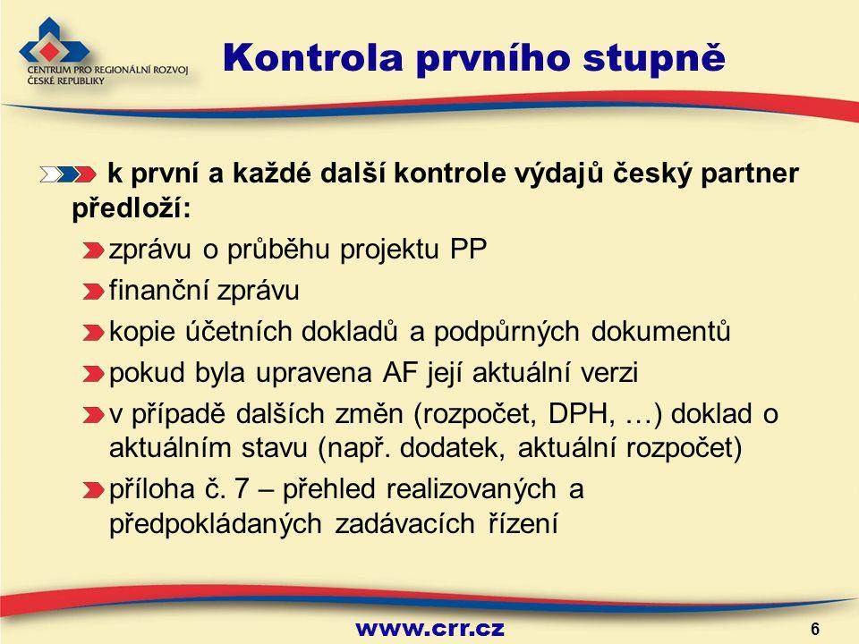 www.crr.cz 6 Kontrola prvního stupně k první a každé další kontrole výdajů český partner předloží: zprávu o průběhu projektu PP finanční zprávu kopie účetních dokladů a podpůrných dokumentů pokud byla upravena AF její aktuální verzi v případě dalších změn (rozpočet, DPH, …) doklad o aktuálním stavu (např.