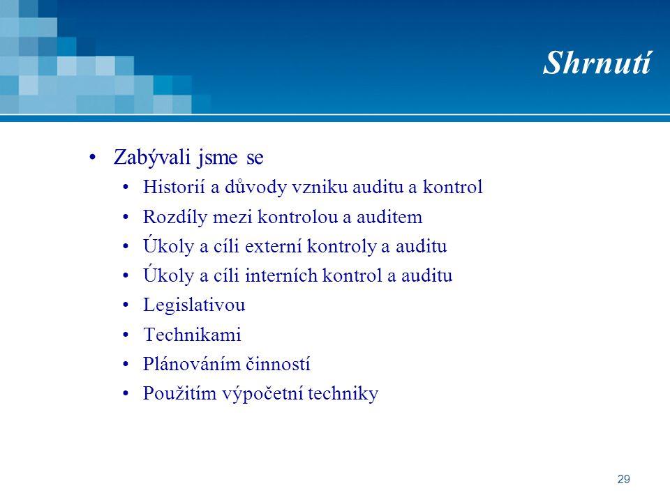 29 Shrnutí Zabývali jsme se Historií a důvody vzniku auditu a kontrol Rozdíly mezi kontrolou a auditem Úkoly a cíli externí kontroly a auditu Úkoly a