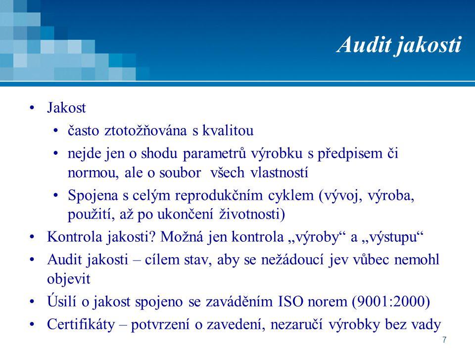 7 Audit jakosti Jakost často ztotožňována s kvalitou nejde jen o shodu parametrů výrobku s předpisem či normou, ale o soubor všech vlastností Spojena