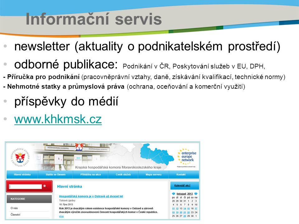 Informační servis newsletter (aktuality o podnikatelském prostředí) odborné publikace: Podnikání v ČR, Poskytování služeb v EU, DPH, - Příručka pro podnikání (pracovněprávní vztahy, daně, získávání kvalifikací, technické normy) - Nehmotné statky a průmyslová práva (ochrana, oceňování a komerční využití) příspěvky do médií www.khkmsk.cz