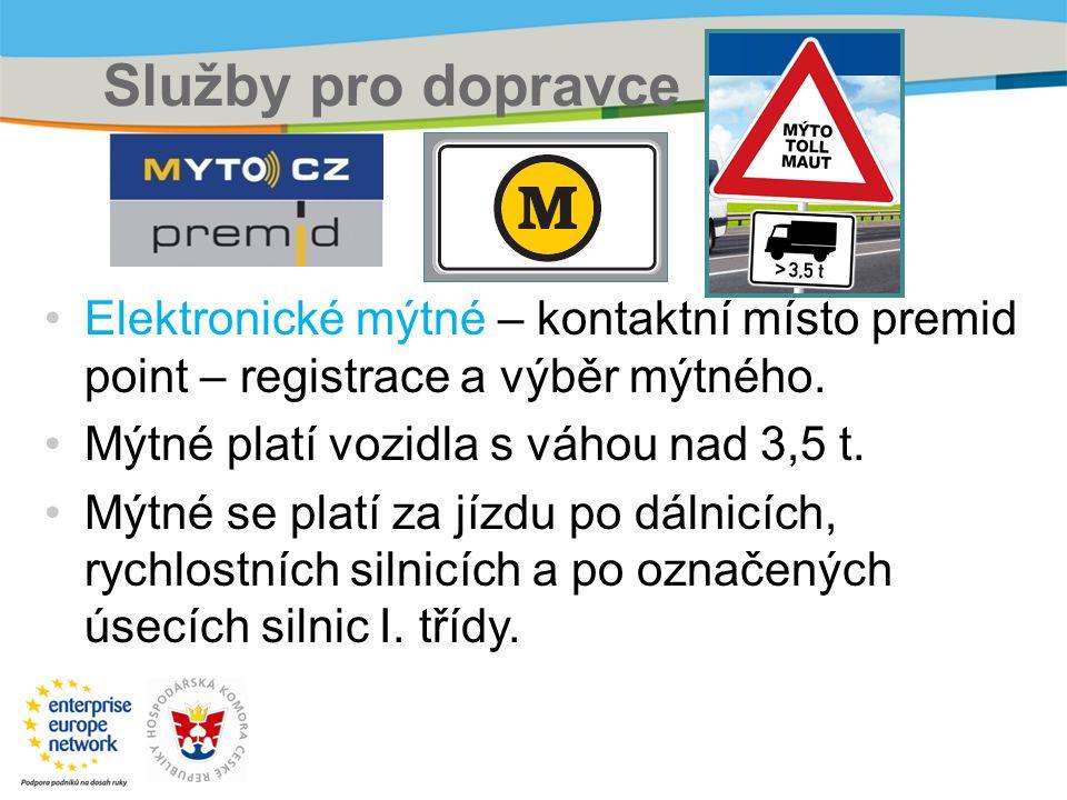 Služby pro dopravce Elektronické mýtné – kontaktní místo premid point – registrace a výběr mýtného. Mýtné platí vozidla s váhou nad 3,5 t. Mýtné se pl