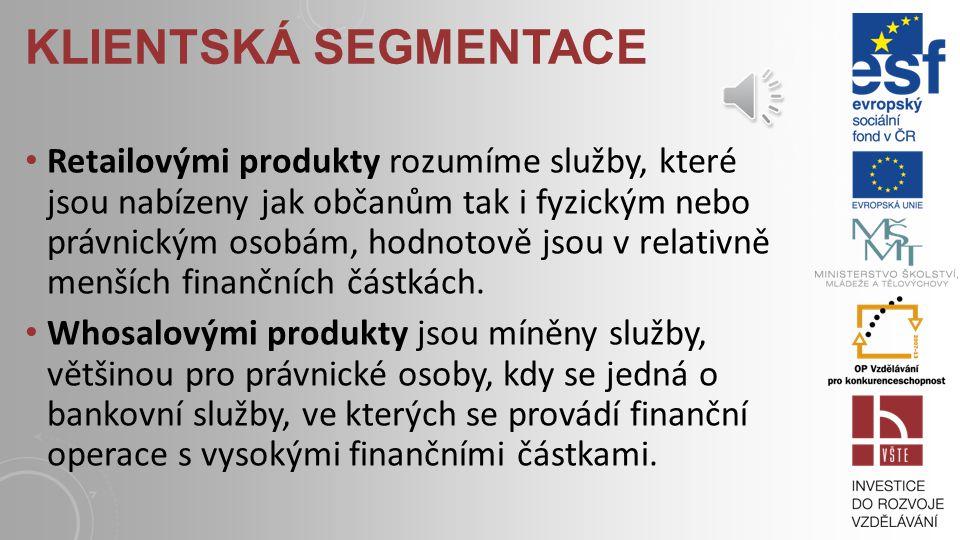 KLIENTSKÁ SEGMENTACE Zde rozdělujeme dvě základní skupiny zákazníků: Retailové produkty, Whosalové produkty.