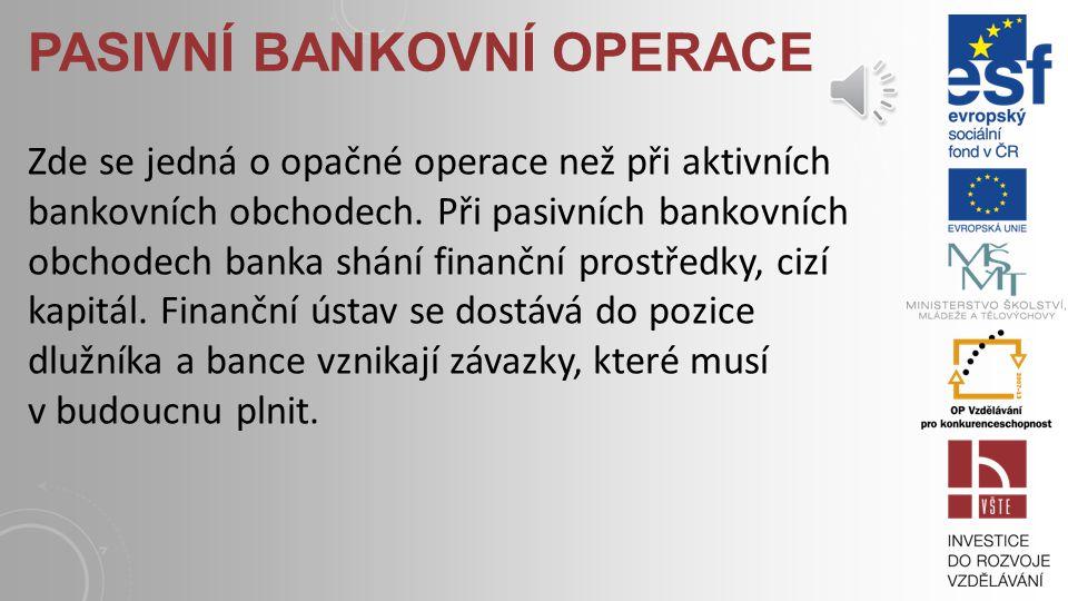 AKTIVNÍ BANKOVNÍ OBCHODY Jsou to operace, které se odrážejí v aktivech bilance banky. Finanční ústav se stává věřitelem a půjčuje své finanční prostře