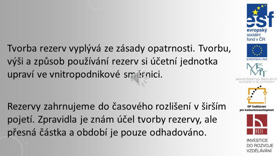 REZERVY (ÚČTOVÁ SKUPINA 45) Rezervy vymezují: České účetní standardy Zákon o účetnictví č.