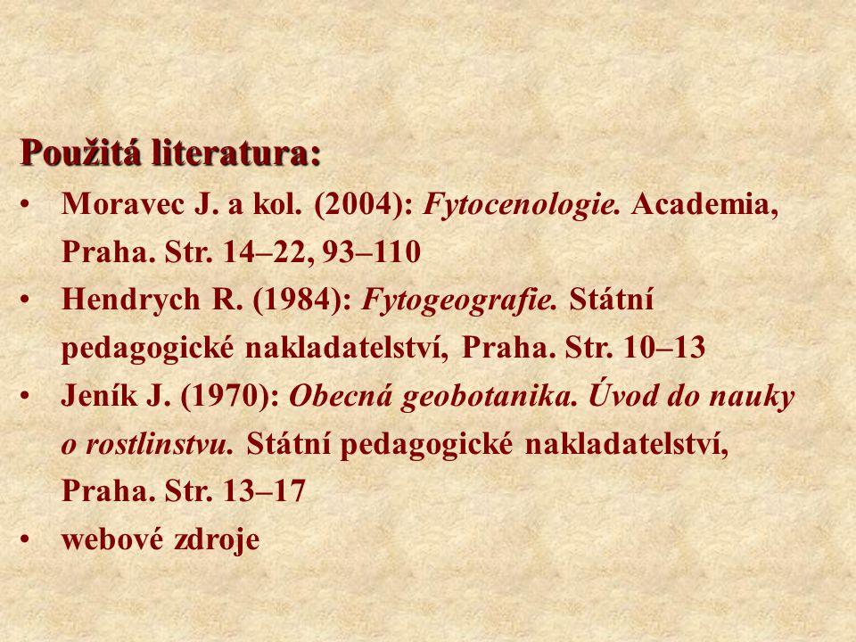 Použitá literatura: Moravec J. a kol. (2004): Fytocenologie. Academia, Praha. Str. 14–22, 93–110 Hendrych R. (1984): Fytogeografie. Státní pedagogické