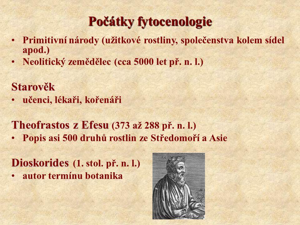 Počátky fytocenologie Primitivní národy (užitkové rostliny, společenstva kolem sídel apod.) Neolitický zemědělec (cca 5000 let př. n. l.)Starověk učen