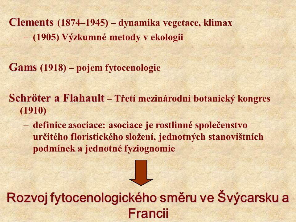 Clements Clements (1874–1945) – dynamika vegetace, klimax –(1905) Výzkumné metody v ekologii Gams Gams (1918) – pojem fytocenologie Schröter a Flahaul