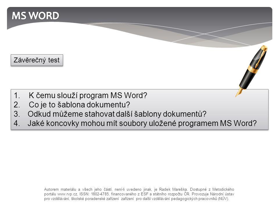 1. K čemu slouží program MS Word? 2. Co je to šablona dokumentu? 3.Odkud můžeme stahovat další šablony dokumentů? 4.Jaké koncovky mohou mít soubory ul