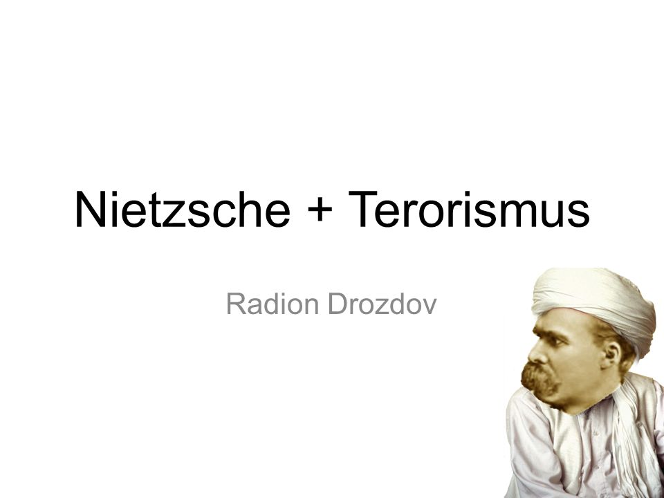 Nietzsche + Terorismus Radion Drozdov