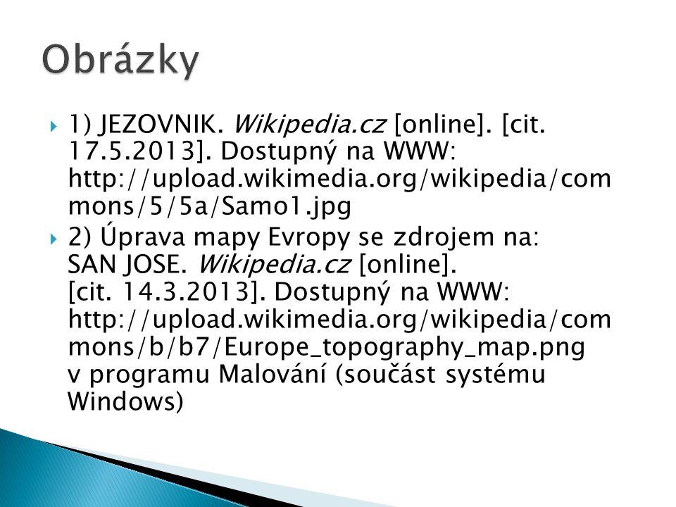  1) JEZOVNIK. Wikipedia.cz [online]. [cit. 17.5.2013]. Dostupný na WWW: http://upload.wikimedia.org/wikipedia/com mons/5/5a/Samo1.jpg  2) Úprava map