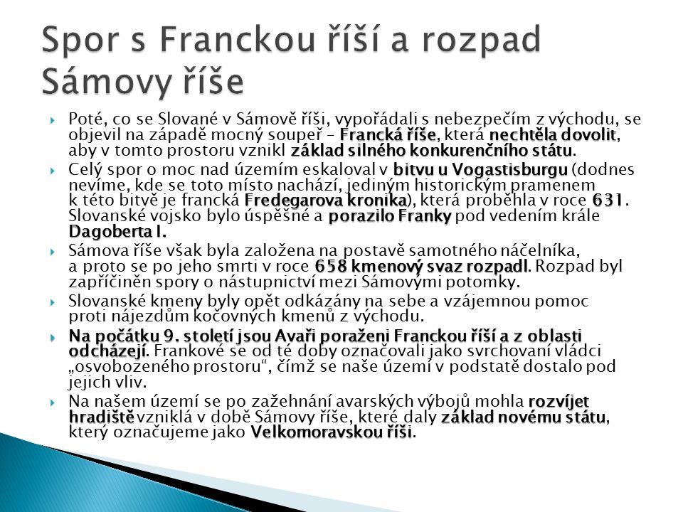 Francká říšenechtěla dovolit základ silného konkurenčního státu  Poté, co se Slované v Sámově říši, vypořádali s nebezpečím z východu, se objevil na