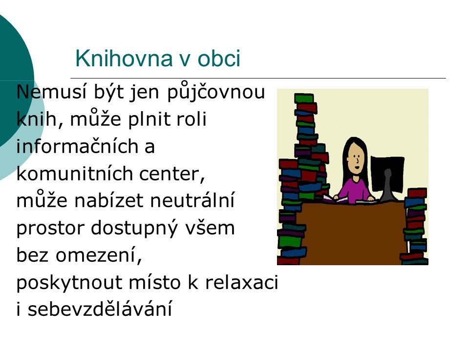 Knihovna v obci Nemusí být jen půjčovnou knih, může plnit roli informačních a komunitních center, může nabízet neutrální prostor dostupný všem bez omezení, poskytnout místo k relaxaci i sebevzdělávání