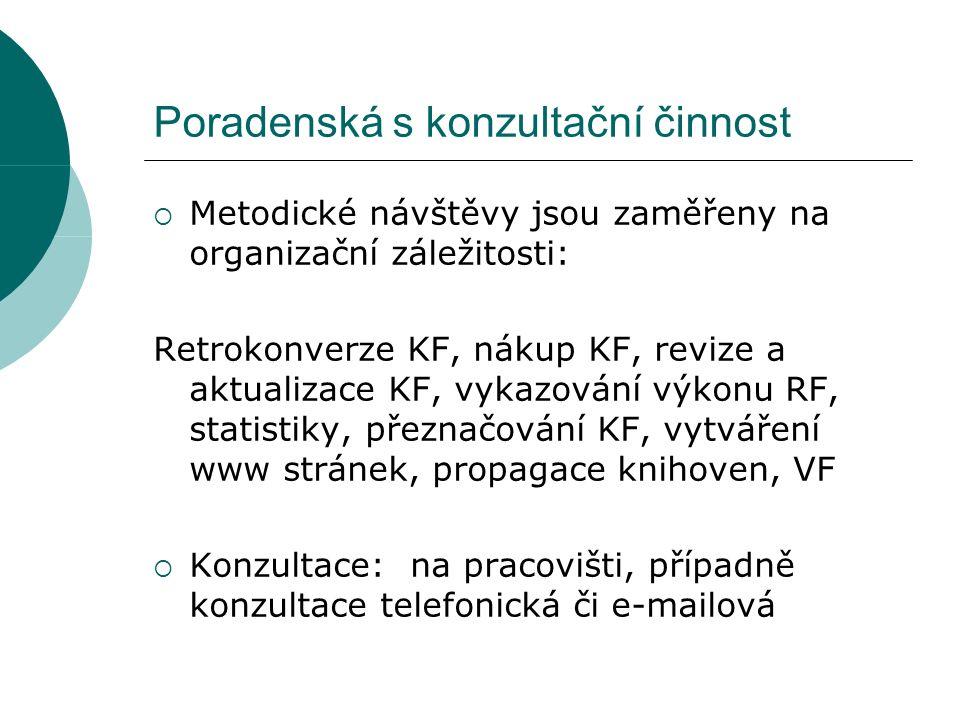 Poradenská s konzultační činnost  Metodické návštěvy jsou zaměřeny na organizační záležitosti: Retrokonverze KF, nákup KF, revize a aktualizace KF, vykazování výkonu RF, statistiky, přeznačování KF, vytváření www stránek, propagace knihoven, VF  Konzultace: na pracovišti, případně konzultace telefonická či e-mailová