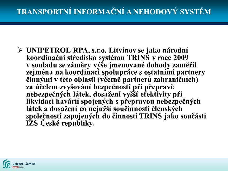 TRANSPORTNÍ INFORMAČNÍ A NEHODOVÝ SYSTÉM  UNIPETROL RPA, s.r.o. Litvínov se jako národní koordinační středisko systému TRINS v roce 2009 v souladu se