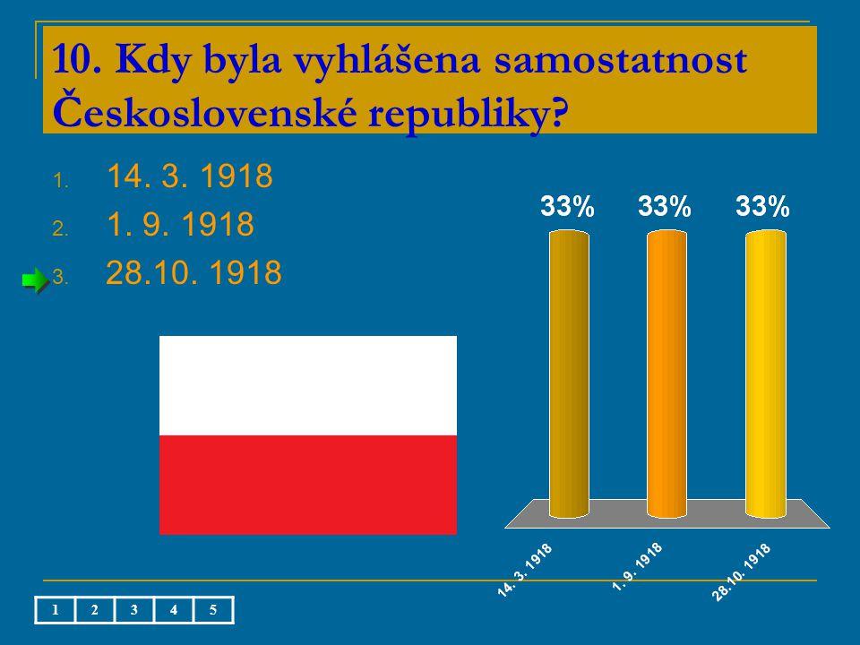 10. Kdy byla vyhlášena samostatnost Československé republiky.