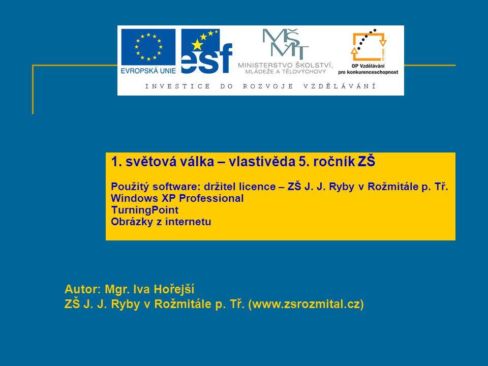 1. světová válka – vlastivěda 5. ročník ZŠ Použitý software: držitel licence – ZŠ J.