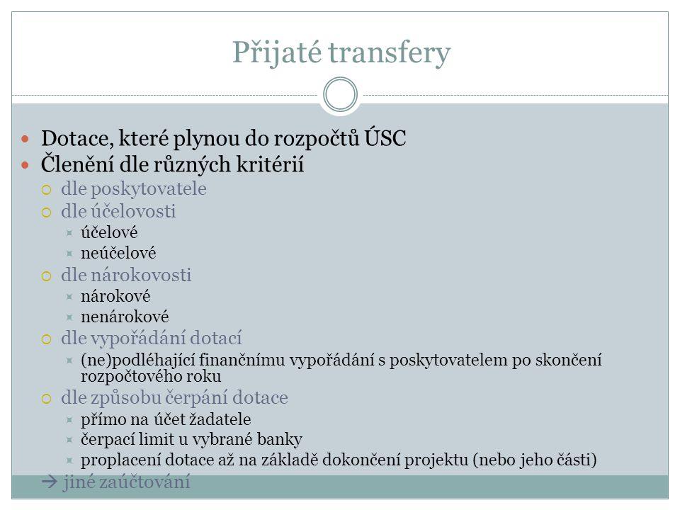 Přijaté transfery Dotace, které plynou do rozpočtů ÚSC Členění dle různých kritérií  dle poskytovatele  dle účelovosti  účelové  neúčelové  dle n