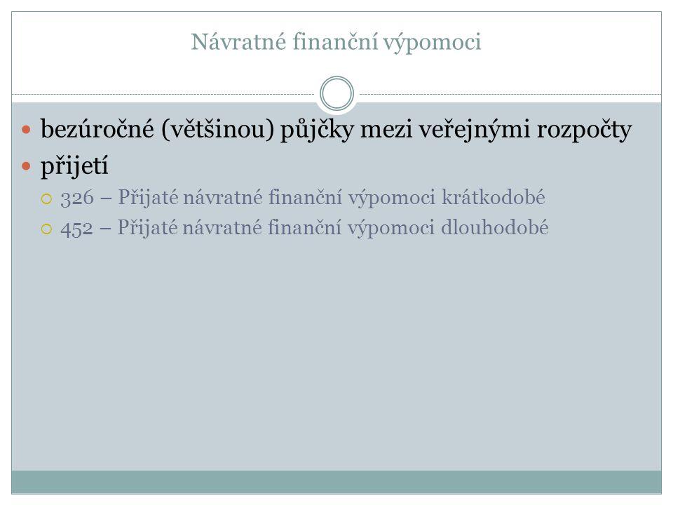 Návratné finanční výpomoci bezúročné (většinou) půjčky mezi veřejnými rozpočty přijetí  326 – Přijaté návratné finanční výpomoci krátkodobé  452 – P