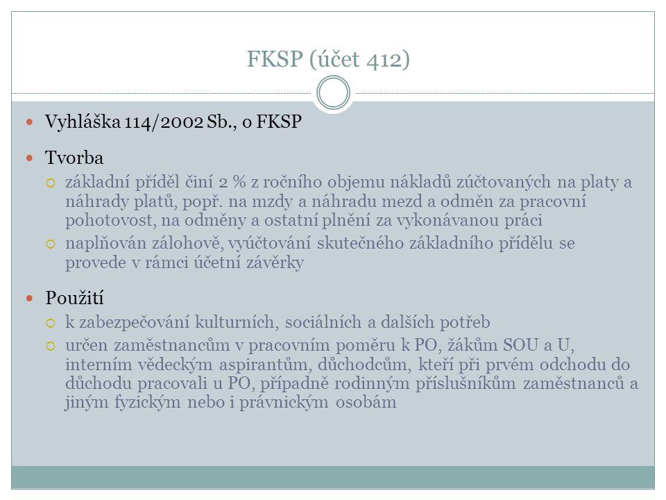 FKSP (účet 412) Vyhláška 114/2002 Sb., o FKSP Tvorba  základní příděl činí 2 % z ročního objemu nákladů zúčtovaných na platy a náhrady platů, popř. n