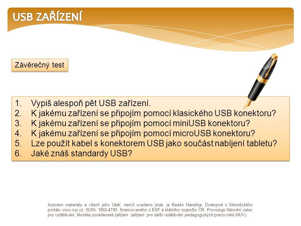 1. Vypiš alespoň pět USB zařízení. 2. K jakému zařízení se připojím pomocí klasického USB konektoru? 3. K jakému zařízení se připojím pomocí miniUSB k