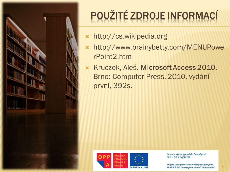  http://cs.wikipedia.org  http://www.brainybetty.com/MENUPowe rPoint2.htm  Kruczek, Aleš. Microsoft Access 2010. Brno: Computer Press, 2010, vydání