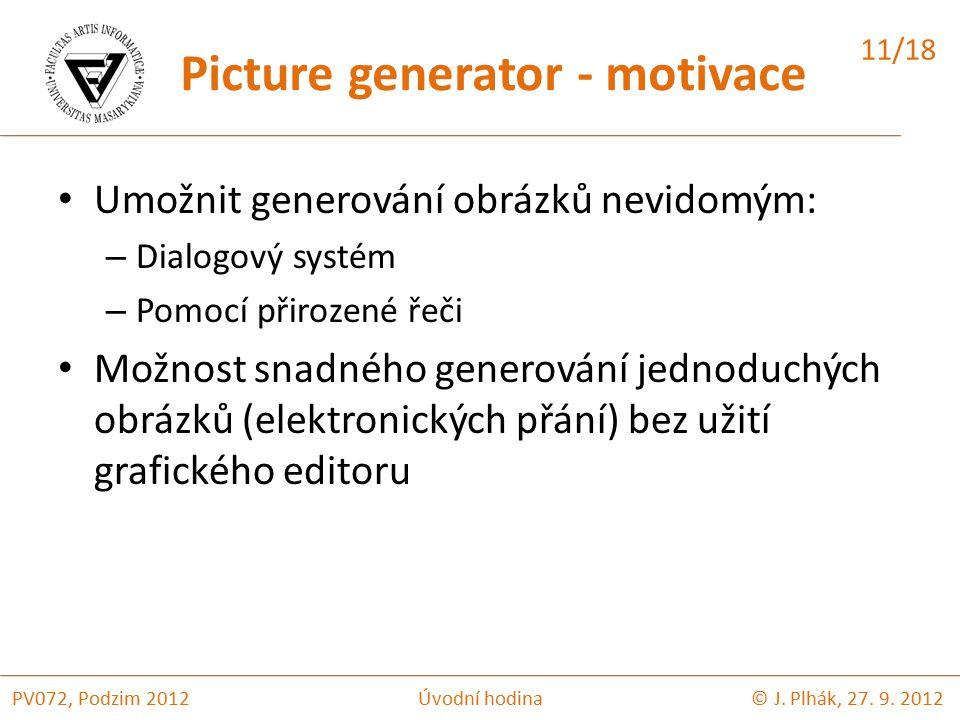 Umožnit generování obrázků nevidomým: – Dialogový systém – Pomocí přirozené řeči Možnost snadného generování jednoduchých obrázků (elektronických přání) bez užití grafického editoru © J.