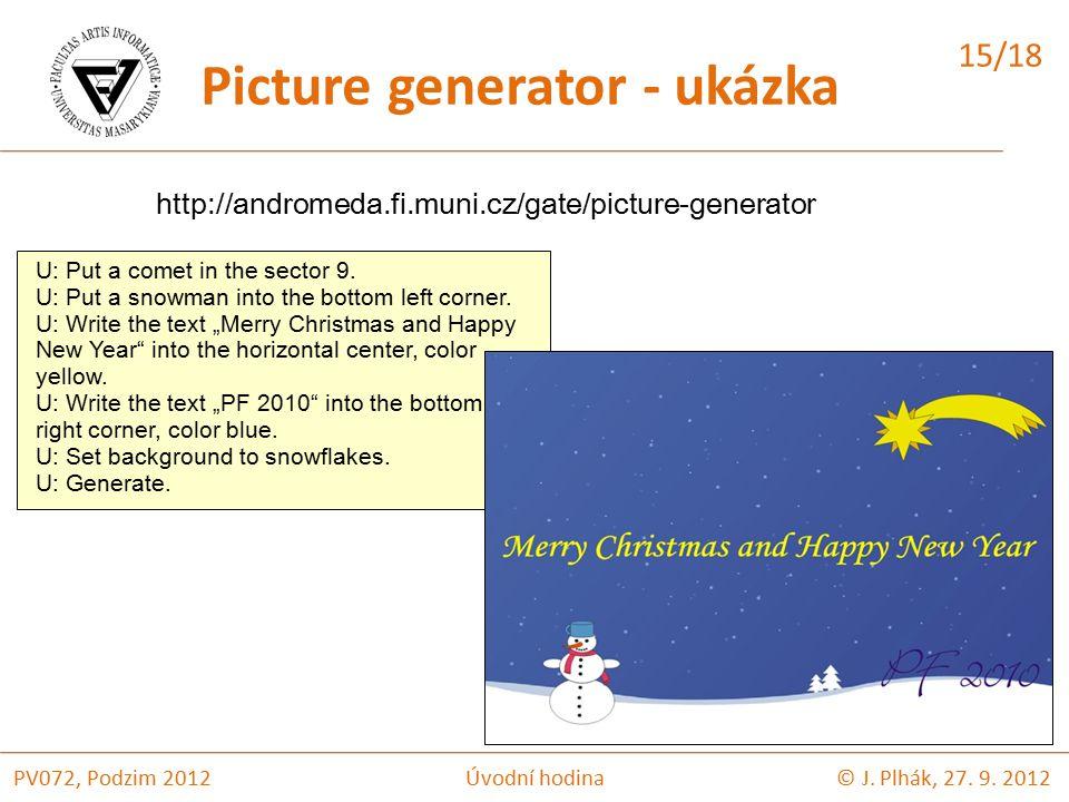 Picture generator - ukázka http://andromeda.fi.muni.cz/gate/picture-generator U: Put a comet in the sector 9.