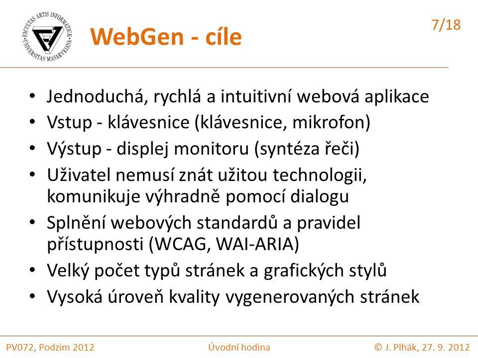 Jednoduchá, rychlá a intuitivní webová aplikace Vstup - klávesnice (klávesnice, mikrofon) Výstup - displej monitoru (syntéza řeči) Uživatel nemusí znát užitou technologii, komunikuje výhradně pomocí dialogu Splnění webových standardů a pravidel přístupnosti (WCAG, WAI-ARIA) Velký počet typů stránek a grafických stylů Vysoká úroveň kvality vygenerovaných stránek © J.