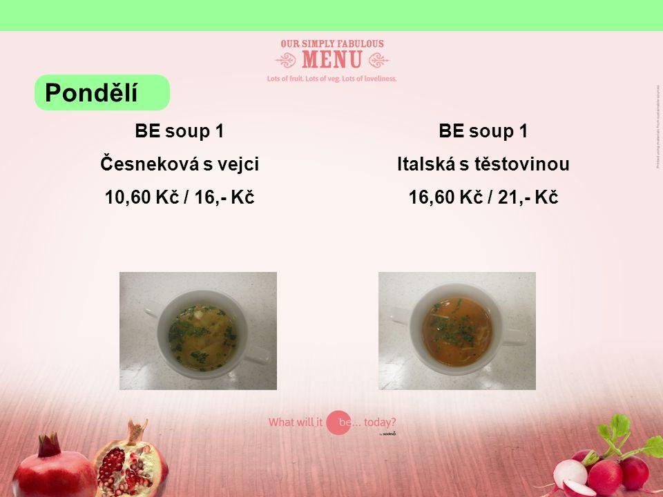 BE soup 1 Česneková s vejci 10,60 Kč / 16,- Kč BE soup 1 Italská s těstovinou 16,60 Kč / 21,- Kč Pondělí