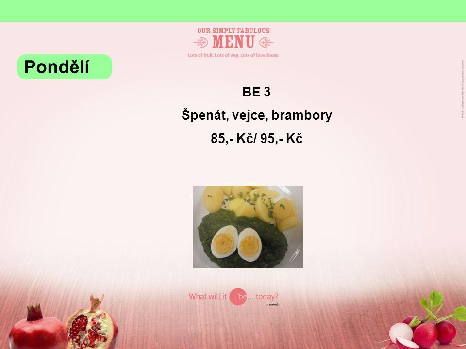 BE 3 Špenát, vejce, brambory 85,- Kč/ 95,- Kč Pondělí