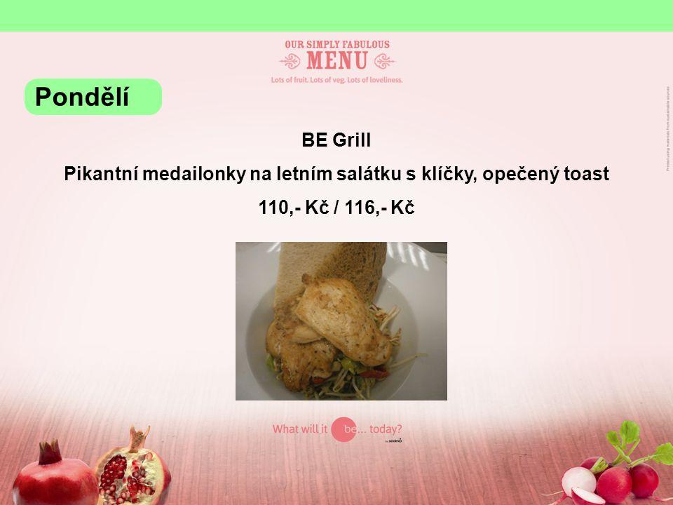 BE Grill Pikantní medailonky na letním salátku s klíčky, opečený toast 110,- Kč / 116,- Kč Pondělí