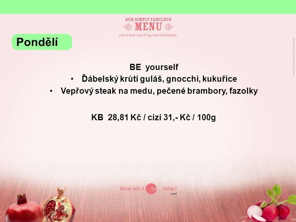 BE yourself Ďábelský krůtí guláš, gnocchi, kukuřice Vepřový steak na medu, pečené brambory, fazolky KB 28,81 Kč / cizí 31,- Kč / 100g Pondělí