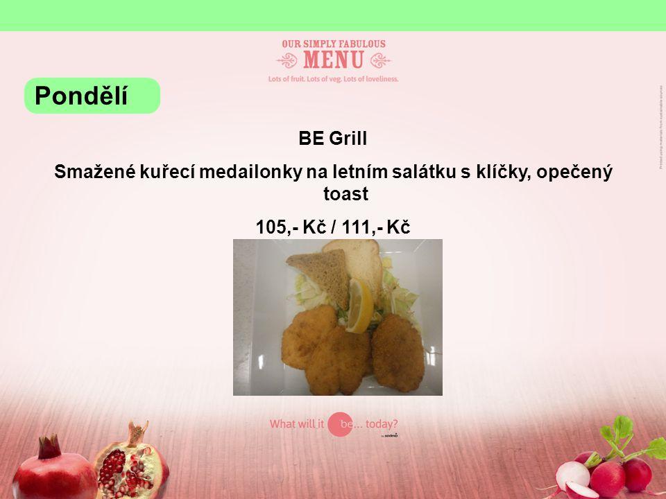 BE Grill Smažené kuřecí medailonky na letním salátku s klíčky, opečený toast 105,- Kč / 111,- Kč Pondělí