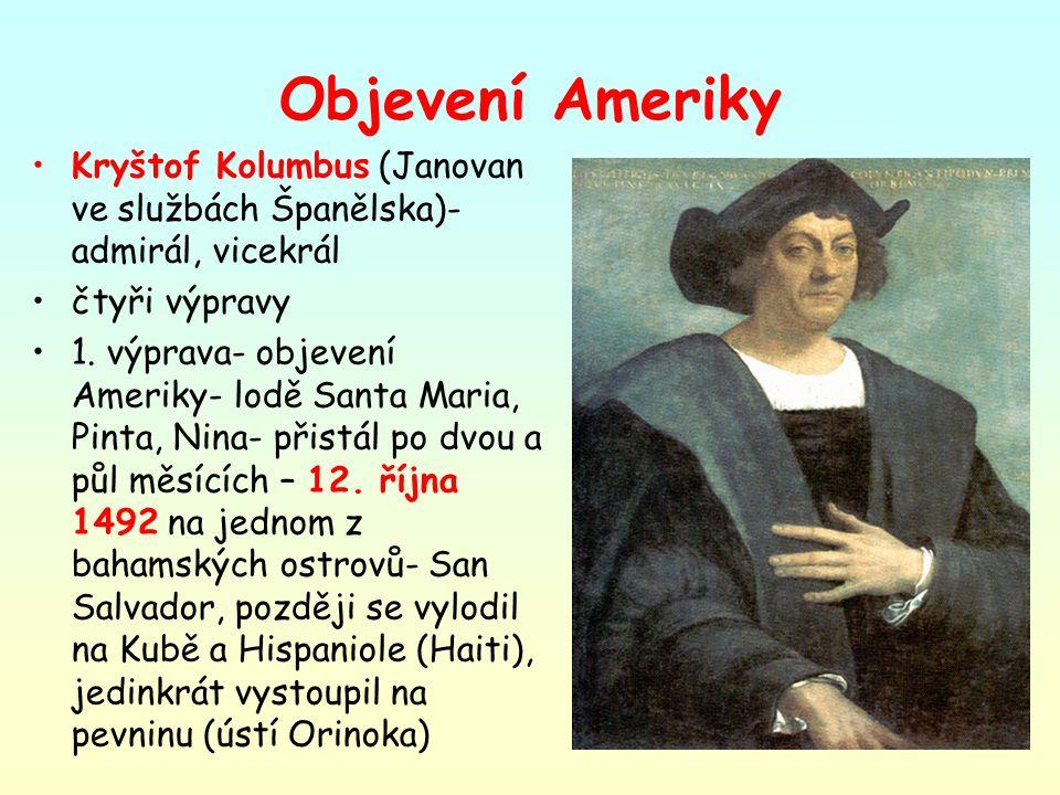 Objevení Ameriky Kryštof Kolumbus (Janovan ve službách Španělska)- admirál, vicekrál čtyři výpravy 1. výprava- objevení Ameriky- lodě Santa Maria, Pin