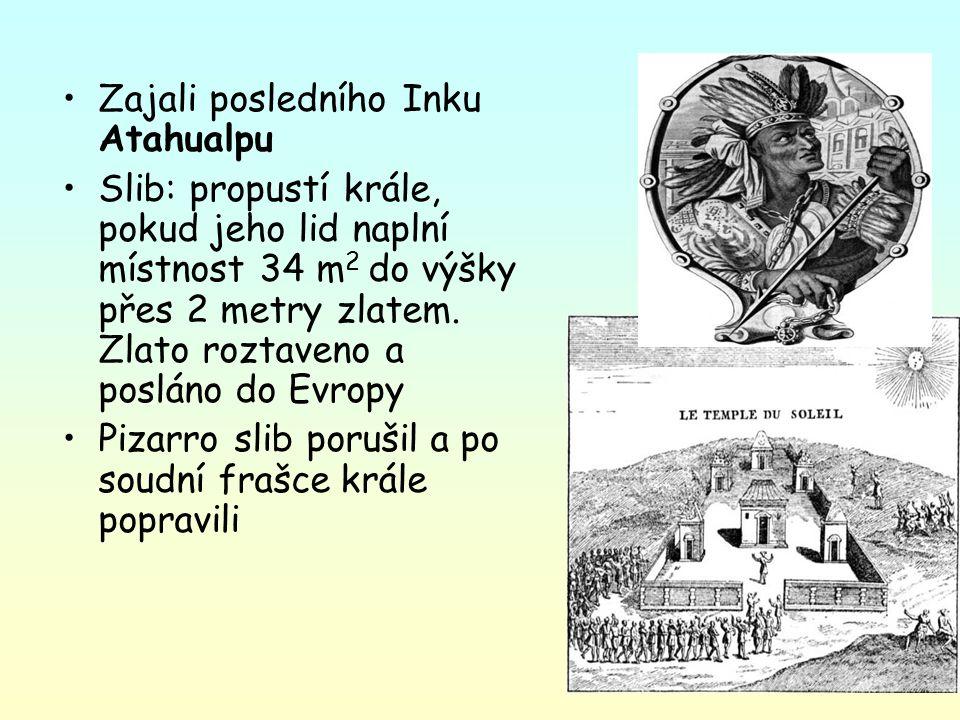 Zajali posledního Inku Atahualpu Slib: propustí krále, pokud jeho lid naplní místnost 34 m 2 do výšky přes 2 metry zlatem. Zlato roztaveno a posláno d