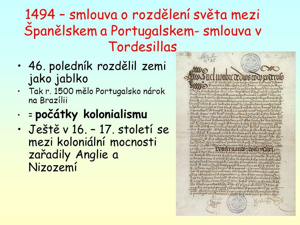 1494 – smlouva o rozdělení světa mezi Španělskem a Portugalskem- smlouva v Tordesillas 46. poledník rozdělil zemi jako jablko Tak r. 1500 mělo Portuga