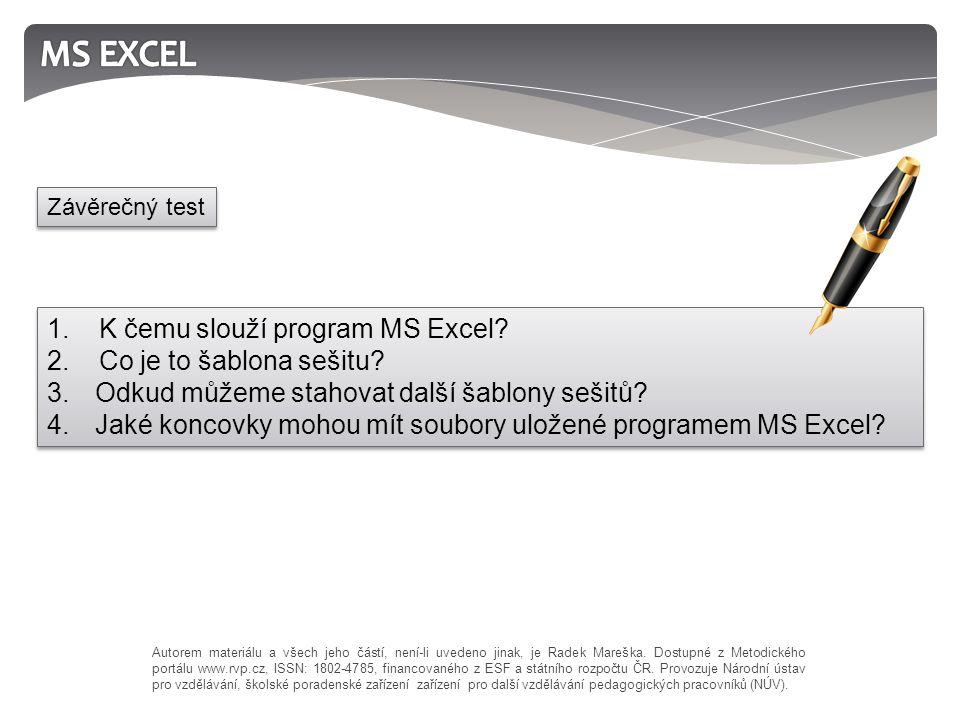 1. K čemu slouží program MS Excel. 2. Co je to šablona sešitu.
