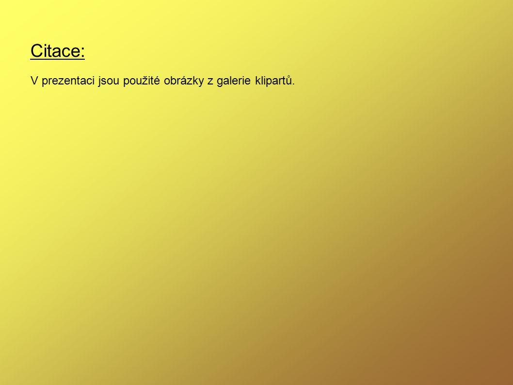 Citace: V prezentaci jsou použité obrázky z galerie klipartů.
