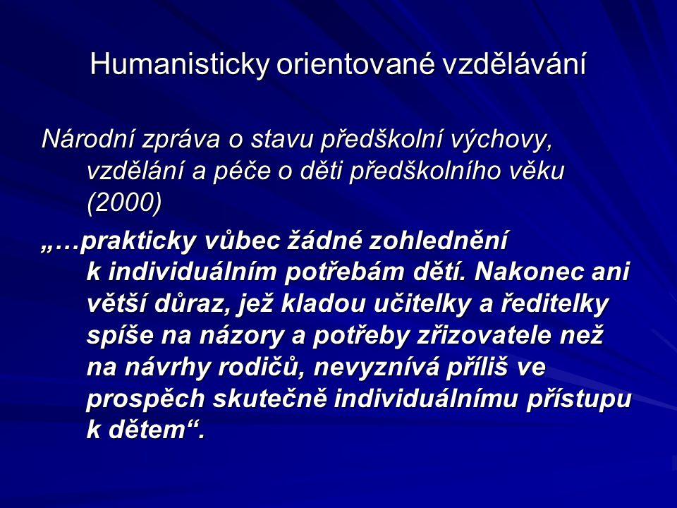Humanisticky orientované vzdělávání Národní program rozvoje vzdělávání v České republice - Bílá kniha (2001) Zajistit každému dítěti předškolního věku zákonný nárok na předškolní vzdělávání a na reálnou možnost je naplnit.