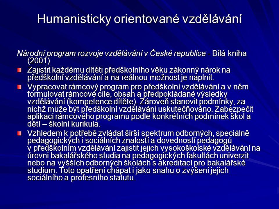 Humanisticky orientované vzdělávání Národní program rozvoje vzdělávání v České republice - Bílá kniha (2001) Zajistit každému dítěti předškolního věku