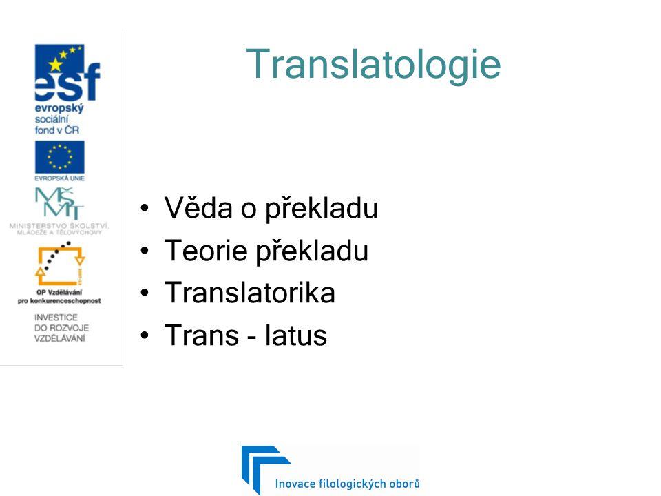 Translatologie Věda o překladu Teorie překladu Translatorika Trans - latus